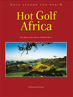 Hot Golf Africa: Golf around the World Hot Golf Africa - Das Afrika Golf-, Hotel- & Ressort-Buch